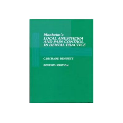 Monheim's Local Anaesthesia and Pain Control in Dental Practice 7th Edition by C. Richard Bennett