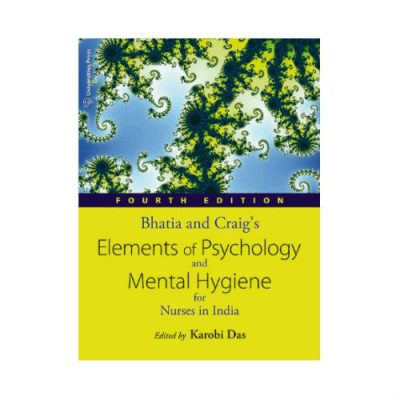 Bhatia and Craig's Elements of Psychology and Mental Hygiene for Nurses in India 4th edition