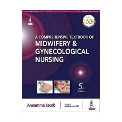 A Comprehensive Textbook Of Midwifery And Gynecological Nursing 5th edition by Annamma Jacob