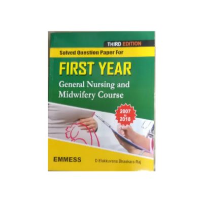 Solved Question Paper For First Year General Nursing and Midwifery Course(2007-2018) by Elakkuvana Bhaskara Raj D