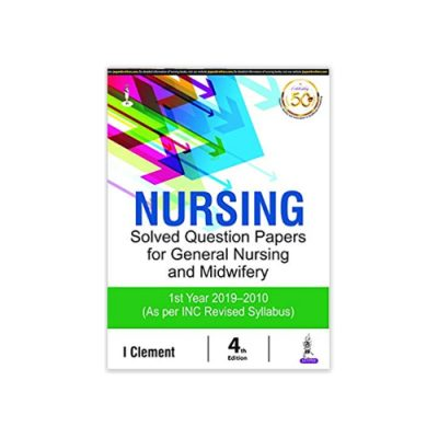 Nursing Solved Question Papers for General Nursing & Midwifery 1st Year(2019-2010) by I Clement