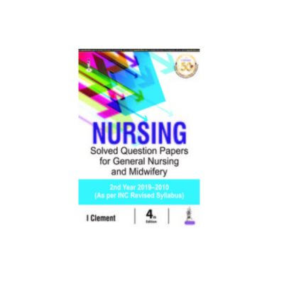 Nursing Solved Question Papers for General Nursing and Midwifery 2nd Year(2019-2010) by I Clement