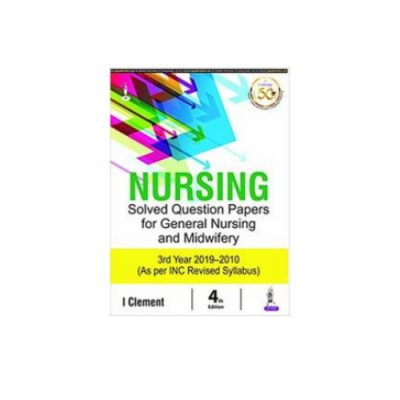 Nursing Solved Question Papers for General Nursing and Midwifery 3rd Year(2019-2010) by I Clement