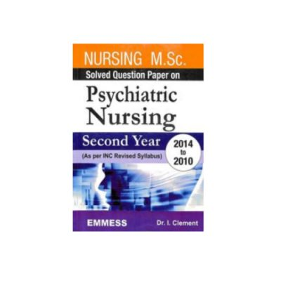 Nursing Msc Solved Question Paper On Psychiatric Nursing Second Year( 2014 To 2010) by I Clement