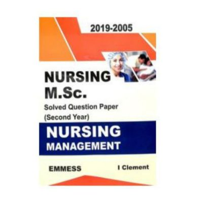 Nursing M.Sc. Solved Question Paper 2nd Year : Nursing Management (2005-2019) by I Clement