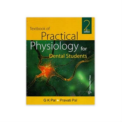 Textbook of Practical Physiology for Dental Students 2nd edition by G. K . Pal, Pravati Pal