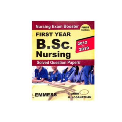 First Year B.Sc. Nursing Solved Question Papers (2012 to 2019) by T. Anbu , G. Loganathan