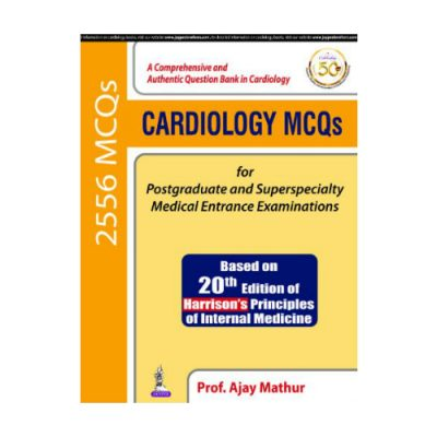 Cardiology MCQs for Postgraduate And Superspeciality Medical Entrance Examinations 1st edition by Ajay Mathur