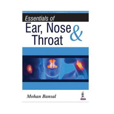 Essentials Of Ear, Nose & Throat 1st edition by Mohan Bansal