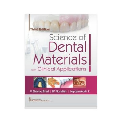 SCIENCE OF DENTAL MATERIALS WITH CLINICAL APPLICATIONS 3rd edition by V Shama Bhat