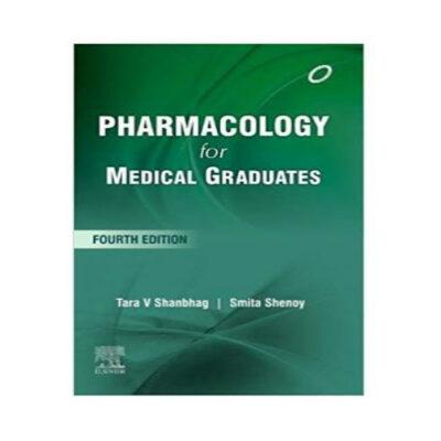 Pharmacology For Medical Graduates 4th edition by Tara Shanbhag