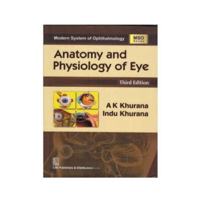 Anatomy and Physiology of Eye by AK Khurana and Indu Khurana