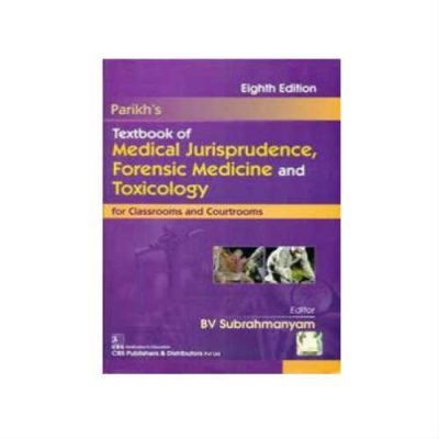 PARIKH'S Textbook of Medical Jurisprudence Forensic Medicine and Toxicology for Classrooms and Courtrooms 8th Edition