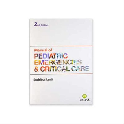 Manual Of Paediatric Emergencies And Critical Care 2nd edition by Suchitra Ranjit