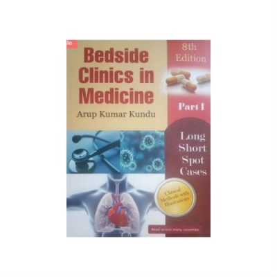 Bedside Clinics in Medicine - Part 1, 8th edition by Arup Kumar Kundu