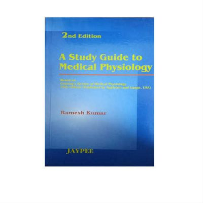 A Study Guide To Medical Physiology 2nd Edition by Ramesh Kumar