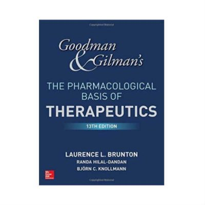 Goodman And Gilmans The Pharmacological Basis Of Therapeutics 13th Edition by Laurence Brunton