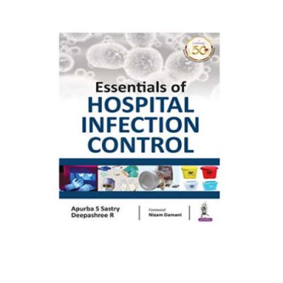 Essentials of Hospital Infection Control 1st Edition by Apurba S Sastry