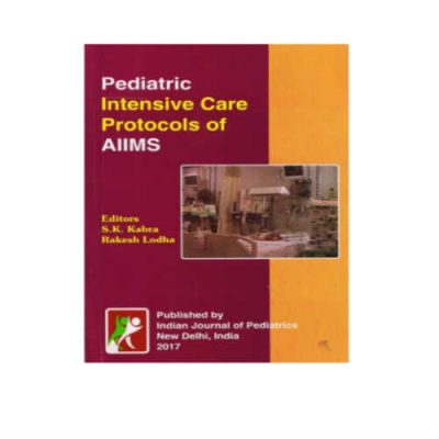 Pediatric Intensive Care Protocols Of AIIMS 7th Edition by S. K. Kabra