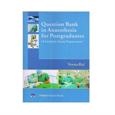 Question Bank In Anaesthesia For Postgraduates 1st Edition by Veena Rai