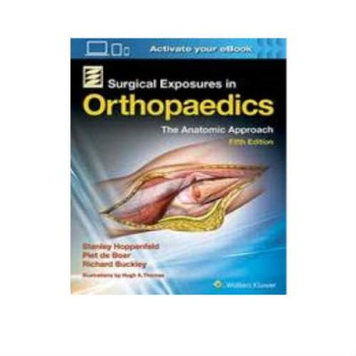 Surgical Exposures In Orthopaedics 5th Edition by Stanley Hoppenfeld