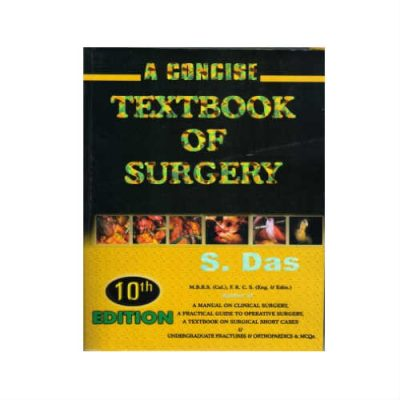 Concise Textbook Of Surgery 10th Edition by S Das
