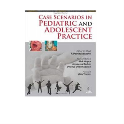 Case Scenarios In Pediatric And Adolescent Practice 1st Edition by A. Parthasarathy
