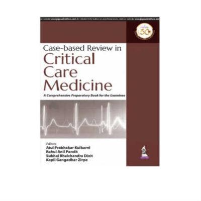 Case Based Review In Critical Care Medicine 1st Edition by Atul Prabhakar Kulkarni