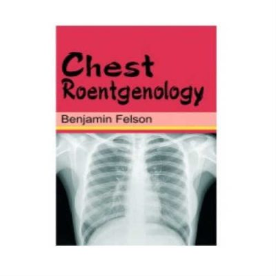 Chest Roentgenology 1st Edition by Benjamin Felson
