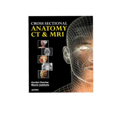 Cross Sectional Anatomy CT and MRI 1st Edition by Govind Chavhan