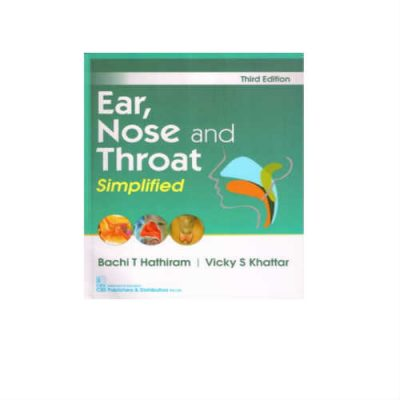 Ear, Nose And Throat Simplified 3rd Edition by Bachi T Hathiram, Vicky S Khattar