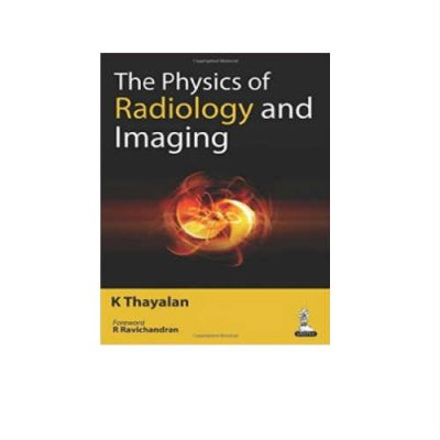 Physics Of Radiology And Imaging 1st Edition by K. Thayalan