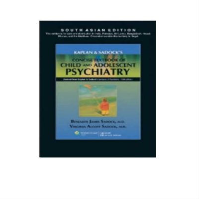 Kaplan & Sadocks Concise Textbook Of Child And Adolescent Psychiatry 1st Edition by Benjamin J. Sadock