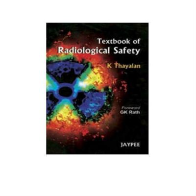 Textbook of Radiological Safety 1st Edition by Thayalan