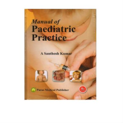 Manual Of Paediatric Practice 4th Edition by A Santhosh Kumar
