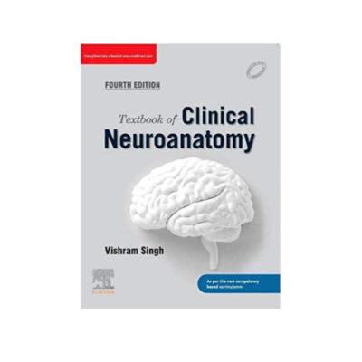 Textbook Of Clinical Neuroanatomy 4th edition By Vishram Singh (2021)