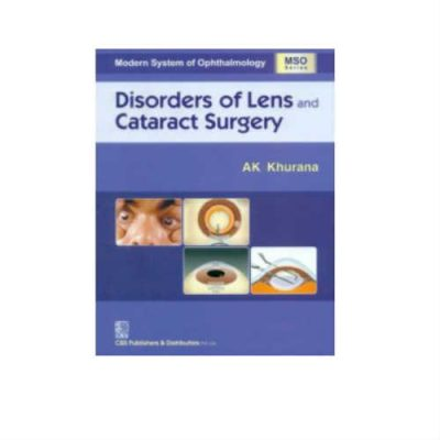 Disorders Of Lens And Cataract Surgery 1st Edition by A. K. Khurana