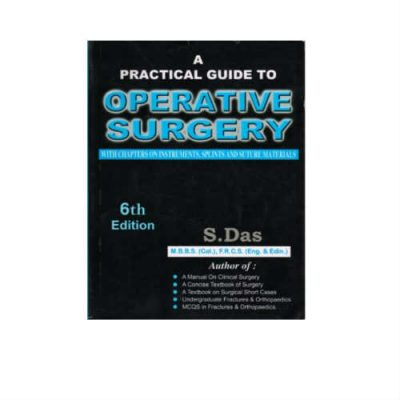 Practical Guide To Operative Surgery 6th Edition by Soman Das