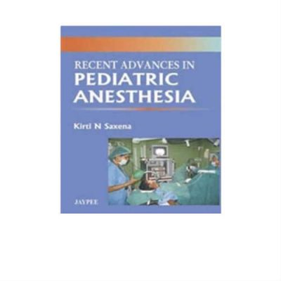 Recent Advances in Pediatric Anesthesia 1st Edition by Kirti N Saxena