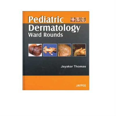 Pediatric Dermatology Ward Rounds 1st Edition by Jayakar Thomas