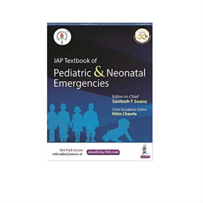 IAP Textbook of Pediatric and Neonatal Emergencies 1st Edition by Santosh T Soans