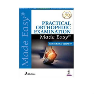 Practical Orthopedic Examination Made Easy 3rd Edition by Varshney