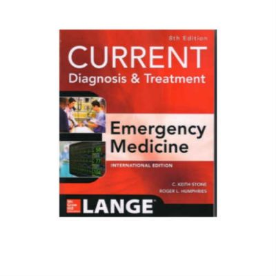 Current Diagnosis And Treatment Emergency Medicine 8th Edition by C. Keith Stone