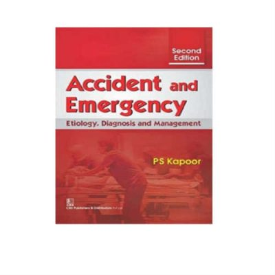 Accident And Emergency 2nd Edition by P.S.Kapoor