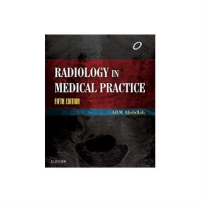 Radiology In Medical Practice 5th Edition by A B M Abdullah