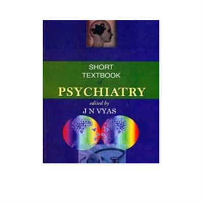 Short Textbook of Psychiatry Edition by J N Vyas