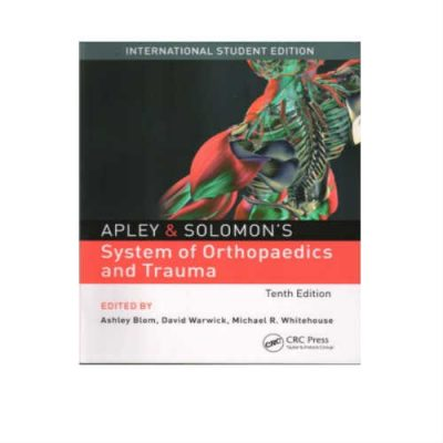 Apley And Solomons System Of Orthopaedics And Trauma 10th Edition by Ashley Blom