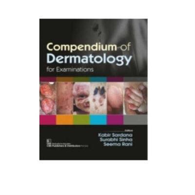 Compendium Of Dermatology For Examinations 1st Edition by Kabir Sardana
