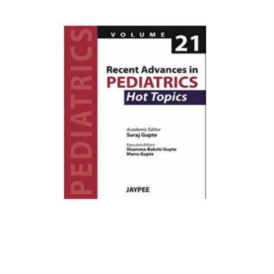 Recent Advances in Pediatrics - 21: Hot Topics 1st Edition by Gupte