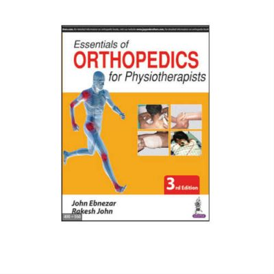 Essentials Of Orthopedics For Physiotherapists 3rd Edition by John Ebnezar